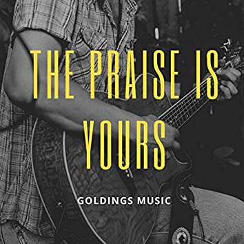 The Praise Is Yours