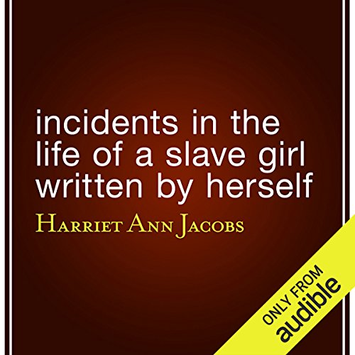 Incidents in the Life of a Slave Girl Written by Herself audiobook cover art