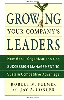 Growing Your Company's Leaders: How Great Organizations Use Succession Management to Sustain Competitive Advantage