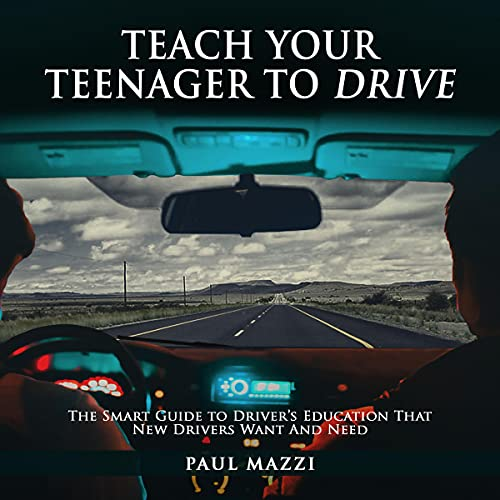 Teach Your Teenager to Drive: The Smart Guide to Driver's Education That New Drivers Want and Need