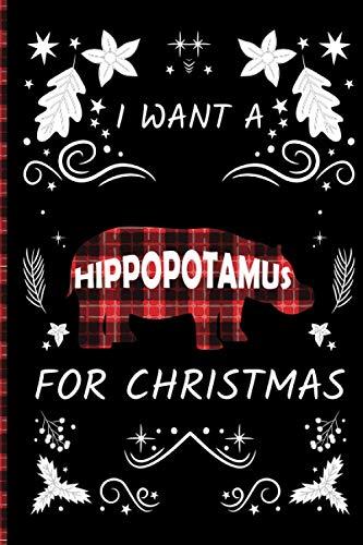 I Want a Hippopotamus for Christmas Notebook: Cute Christmas...