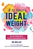 8 to Your Ideal Weight: Release Your Weight & Restore Your Power in 8 Weeks (Clean Eating, Healthy Lifestyle, Lose Weight, Body Kindness, Weight Loss for Women)