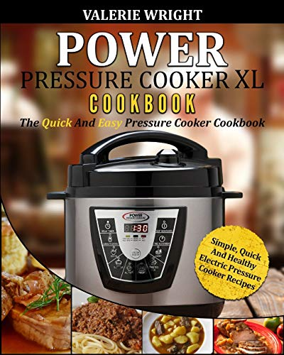 Power Pressure Cooker XL Cookbook: The Quick and Easy Pressure Cooker...
