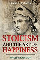 Stoicism and the Art of Happiness: What is Stoicism (Emotional Intelligence)