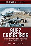 Suez Crisis 1956: End of Empire and the Reshaping of the Middle East (Cold War 1945–1991)