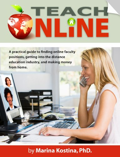 Teach Online! A Practical Guide for Finding Online Faculty Positions, Getting into The Distance Education Industry and Making Money from Home (English Edition)