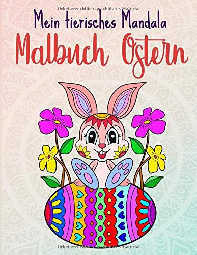 Mein tierisches Mandala Malbuch Ostern: Oster Malbuch für Kinder von 4-8 Jahren, Kreativität fördern mit Oster Mandalas für Kinder