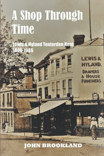 A Shop Through Time: The Story of Lewis & Hyland, Tenterden Kent 1846-1986