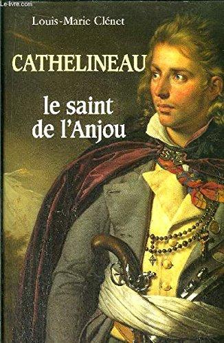 Cathelineau, le saint de l'Anjou : Premier généralissime de l'armée vendéenne