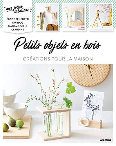 Petits objets en bois - Créations pour la maison (Mes jolies créations) (French Edition)