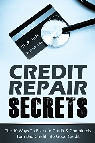 Credit Repair Secrets: The 10 Ways To Fix Your Credit & Completely Turn Bad Credit Into Good Credit (how does credit repair work, letter for credit repair, credit boss credit line) (2020 UPDATE) by [Michael Greene]