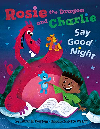 Rosie the Dragon and Charlie Say Good Night by [Lauren H. Kerstein, Nate Wragg]