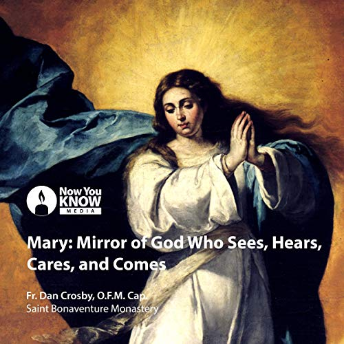 Mary: Mirror of God Who Sees, Hears, Cares, and Comes audiobook cover art