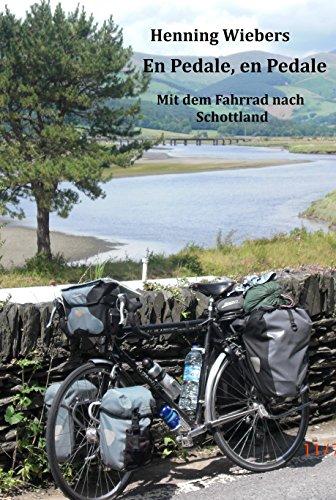 En Pedale, en Pedale - mit dem Fahrrad nach Schottland: Von Bremen nach Fort William (German Edition)