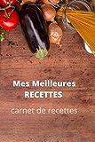 Mes Meilleures RECETTES: carnet de recettes