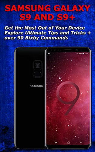 Samsung Galaxy S9 and S9+ Get the Most Out of Your Device - Explore Ultimate Tips and Tricks + Over 90 Bixby Commands (English Edition)