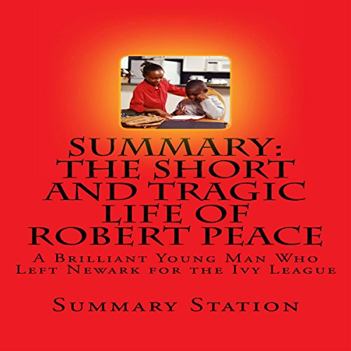 Summary: The Short and Tragic Life of Robert Peace: A Brilliant Young Man Who Left Newark for the Ivy League audiobook cover art