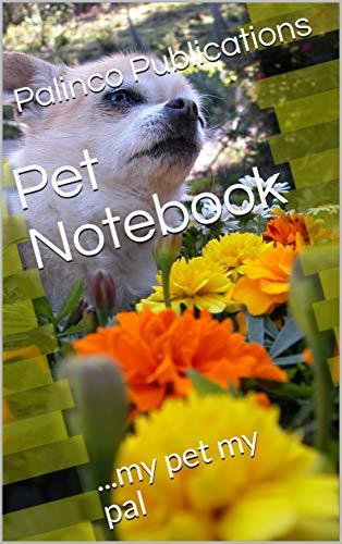 Pet Notebook: ...my pet my pal (English Edition)