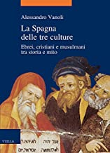La Spagna delle tre culture: Ebrei, cristiani e musulmani tra storia e mito (Italian Edition)
