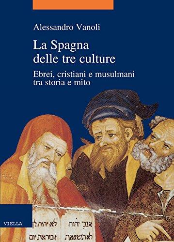 La Spagna delle tre culture: Ebrei, cristiani e musulmani tra storia e mito