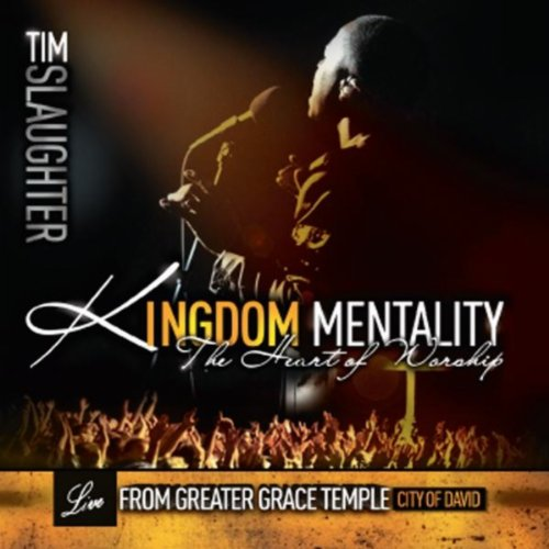 Kingdom Mentality: The Heart of Worship