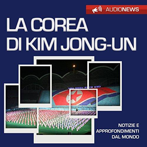La Corea di Kim Jong-un (Audionews)  Audiolibri