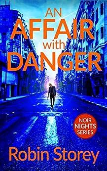 An Affair With Danger (Noir Nights Book 1) by [Robin Storey]