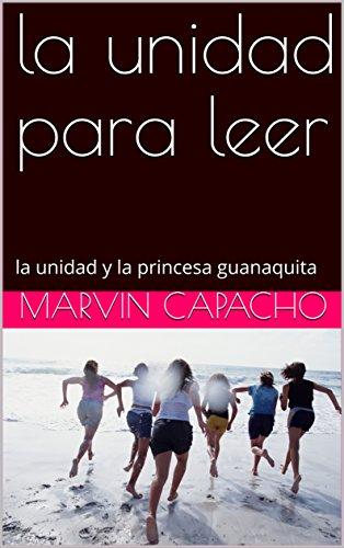 la unidad para leer: la unidad y la princesa guanaquita (la unidad de capacho) (Spanish Edition)