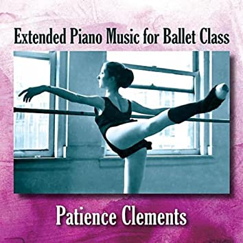 Extended Piano Music for Ballet Class Vol. 1