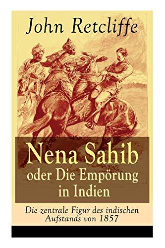 Nena Sahib oder Die Empörung in Indien - Die zentrale Figur des indischen Aufstands von 1857: Historisch-politischer Roman: Die Eroberung von Kanpur