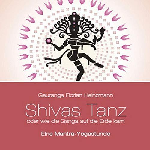 Shivas Tanz: oder wie die Ganga auf die Erde kam