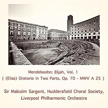 Mendelssohn: Elijah, Vol. 1 ((Elias) Oratorio in Two Parts, Op. 70 - MWV A 25)