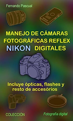Manejo de cámaras fotográficas reflex NIKON digitales: Incluye ópticas, flashes y resto...