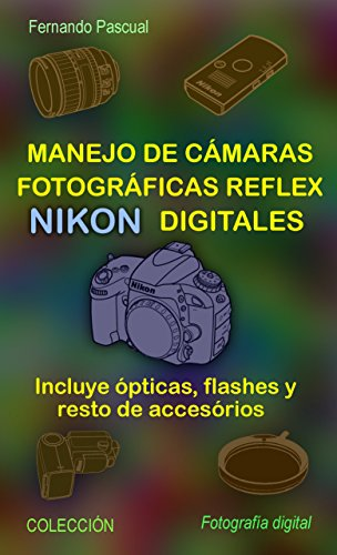 Manejo de cámaras fotográficas reflex NIKON digitales: Incluye ópticas, flashes y resto de accesorios…