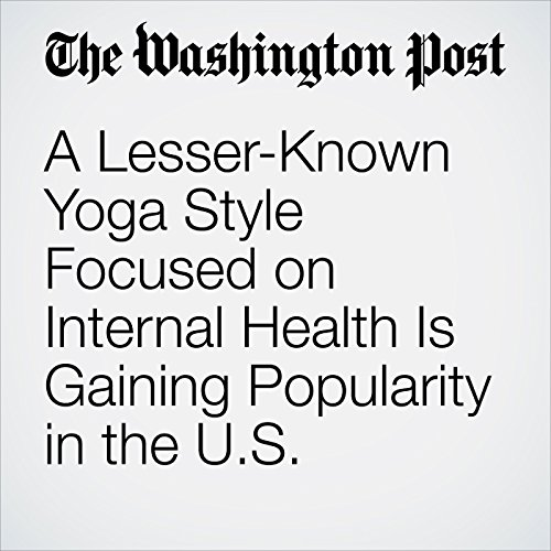 A Lesser-Known Yoga Style Focused on Internal Health Is Gaining Popularity in the U.S. audiobook cover art