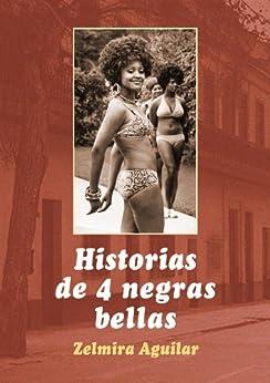Historias de 4 negras bellas (Spanish Edition) by [Zelmira Aguilar]