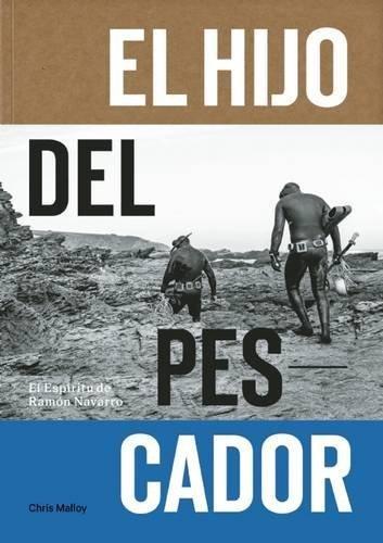 El Hijo Del Pescador: El Espiritu de Ramon Navarro (Spanish Edition) by Chris Malloy (2015-08-18)