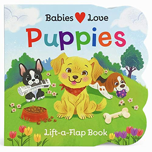 Babies Love Puppies Chunky Lift-a-Flap Board Book (Babies Love)