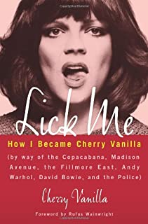Lick Me: How I Became Cherry Vanilla (by way of the Copacabana, Madison Avenue, the Fillmore East, Andy Warhol, David Bowi...