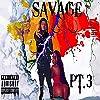 Savage, Pt. 3 [Explicit]