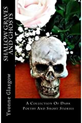Shallow Graves And Ghosts: A Collection Of Dark Poetry And Short Stories Paperback