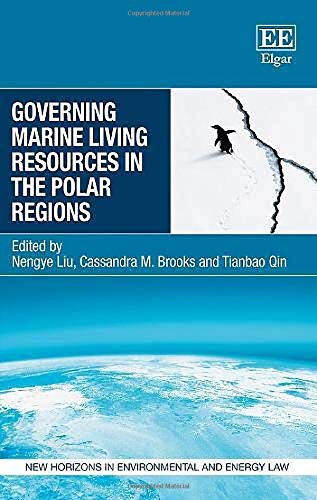 Compare Textbook Prices for Governing Marine Living Resources in the Polar Regions New Horizons in Environmental and Energy Law  ISBN 9781788977425 by Nengye Liu,Nengye Liu,Cassandra M. Brooks,Tianbao Qin