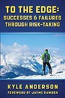 To The Edge: Successes & Failures Through Risk-Taking