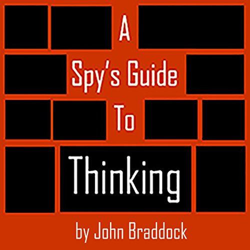 A Spy's Guide to Thinking                   By:                                                                                                                                 John Braddock                               Narrated by:                                                                                                                                 Kevin Pierce                      Length: 1 hr and 2 mins     901 ratings     Overall 4.0