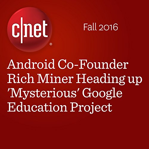 Android Co-Founder Rich Miner Heading up 'Mysterious' Google Education Project audiobook cover art