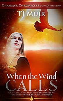 When the Wind Calls (Chanmyr Chronicles Companion Story Book 1) by [TJ Muir]
