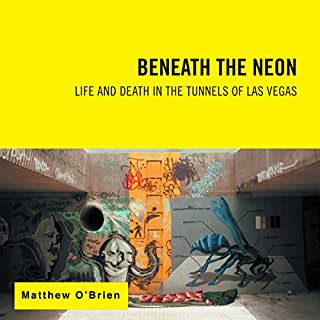 Beneath the Neon: Life and Death in the Tunnels of Las Vegas                   By:                                                                                                                                 Matthew O'Brien                               Narrated by:                                                                                                                                 Alan Carlson                      Length: 7 hrs and 26 mins     21 ratings     Overall 4.9