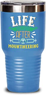 Funny Sarcastic Tumbler Perfect for Mountaineer - Life Begin After Mountaineering- Portable & Handy for Home Use Travel Outdoor or as Gift to Tea & Coffee Connoisseur