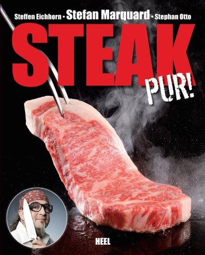 Steak pur!: Das beste Fleisch