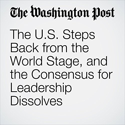 The U.S. Steps Back from the World Stage, and the Consensus for Leadership Dissolves audiobook cover art